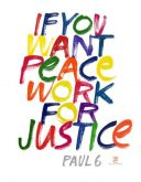 If You Want Peace Work For Justice -Paul G